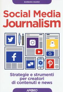 Social media journalism. Strategie e strumenti per creatori di contenuti e news - Barbara Sgarzi - copertina