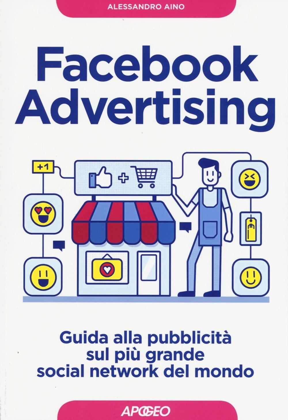 Facebook advertising. Guida alla pubblicità sul più grande social network del mondo