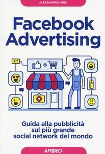 Facebook advertising. Guida alla pubblicità sul più grande social network del mondo - Alessandro Aino - copertina