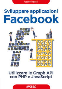 Sviluppare applicazioni Facebook. Sfruttare le graph API con PHP e Javascript - Alberto Fecchi - copertina