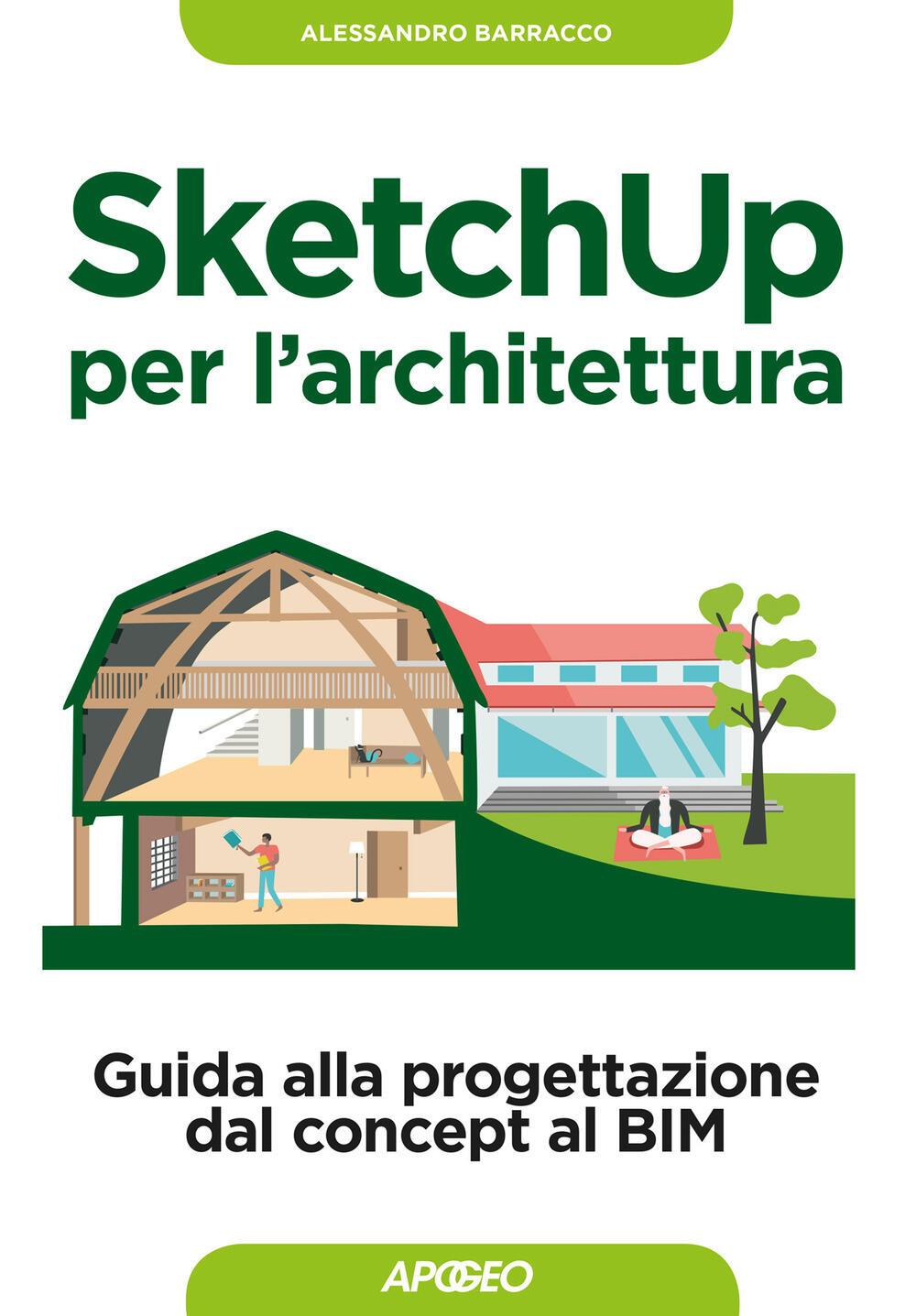 Sketchup per l 39 architettura guida alla progettazione dal for Programmi 3d architettura