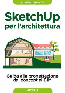 SketchUp per larchitettura. Guida alla progettazione dal concept al BIM.pdf