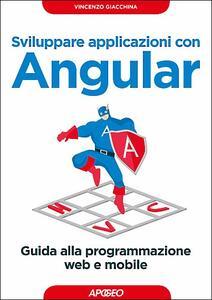 Sviluppare applicazioni con Angular. Guida alla programmazione web e mobile - Vincenzo Giacchina - copertina