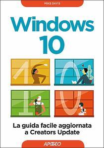Windows 10. La guida facile aggiornata a Creators Update - Mike Davis - copertina
