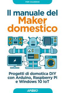 Daddyswing.es Il manuale del maker domestico. Progetti di domotica DIY con Arduino, Raspberry Pi e Windows 10 IoT Image