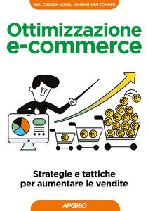 Ottimizzazione e-commerce. Strategie e tattiche per aumentare le vendite - Johann Van Tonder,Dan Croxen-John - copertina