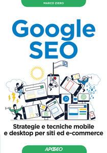 Google SEO. Strategie e tecniche mobile e desktop per siti ed e-commerce - Marco Ziero - copertina