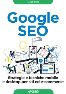 Google SEO. Strategie e tecniche mobile e desktop per siti ed e-commerce - Marco Ziero - copertina