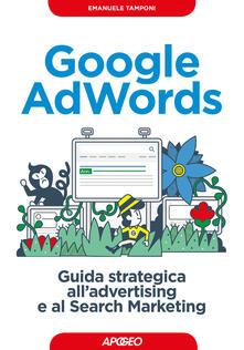 Google AdWords. Guida strategica all'advertising e al search marketing - Emanuele Tamponi - copertina