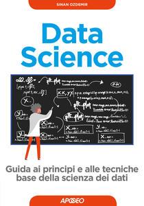 Data science. Guida ai principi e alle tecniche base della scienza dei dati - Sinan Ozdemir - copertina