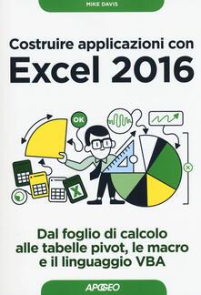 Costruire applicazioni con Excel 2016. Dal foglio di calcolo alle tabelle pivot, le macro e il linguaggio VBA.pdf