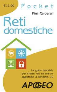 Reti domestiche. La guida tascabile per creare reti su misura aggiornata a Windows 10 - Pier Calderan - copertina