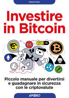 Investire in bitcoin. Piccolo manuale per divertirsi e guadagnare in sicurezza con le criptovalute.pdf