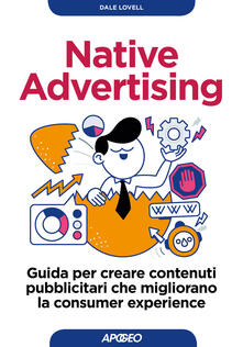 Native advertising. Guida per creare contenuti pubblicitari che migliorano la consumer experience - Dale Lovell - copertina