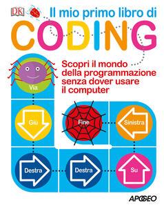 Il mio primo libro di coding. Scopri il mondo della programmazione senza dover usare il computer - Kiki Prottsman - copertina