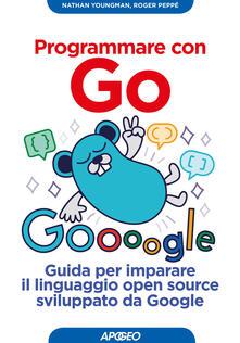 Programmare con Go. Guida per imparare il linguaggio open source sviluppato da Google.pdf