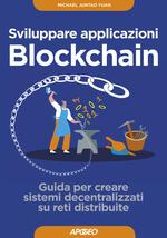 Sviluppare applicazioni blockchain. Guida per creare sistemi decentralizzati su reti distribuite. Con Contenuto digitale per download