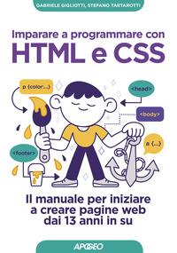Imparare a programmare con HTML e CSS. Il manuale per iniziare a creare pagine web dai 13 anni in su - Gigliotti Gabriele Tartarotti Stefano - wuz.it