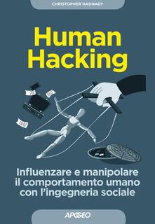 Human hacking. Influenzare e manipolare il comportamento umano con l'ingegneria sociale - Christopher Hadnagy - copertina