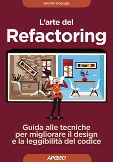 L arte del refactoring. Guida alle tecniche per migliorare il design e la leggibilità del codice.pdf