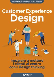 Customer experience design. Imparare a mettere i clienti al centro con il design thinking - Joe Heapy,Oliver King,James Samperi - copertina