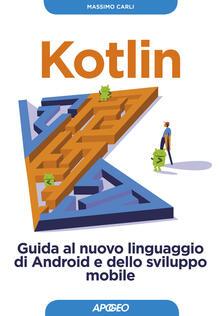 Capturtokyoedition.it Kotlin. Guida al nuovo linguaggio di Android e dello sviluppo mobile. Con Contenuto digitale per download Image
