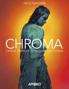 Chroma. L'arte di illuminare la fotografia con il colore - Nick Fancher - copertina