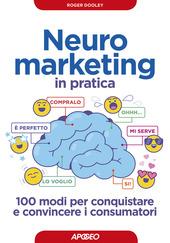 Copertina  Neuromarketing in pratica : 100 modi per conquistare e convincere i consumatori