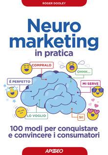 Winniearcher.com Neuromarketing in pratica. 100 modi per conquistare e convincere i consumatori Image