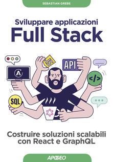 Camfeed.it Sviluppare applicazioni full stack. Costruire soluzioni scalabili con React e GraphQL. Con Contenuto digitale per download Image