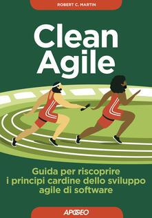 Clean Agile. Guida per riscoprire i principi cardine dello sviluppo Agile del software - Robert C. Martin - copertina