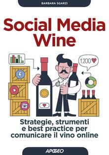 Social media wine. Strategie, strumenti e best practice per comunicare il vino online - Barbara Sgarzi - copertina