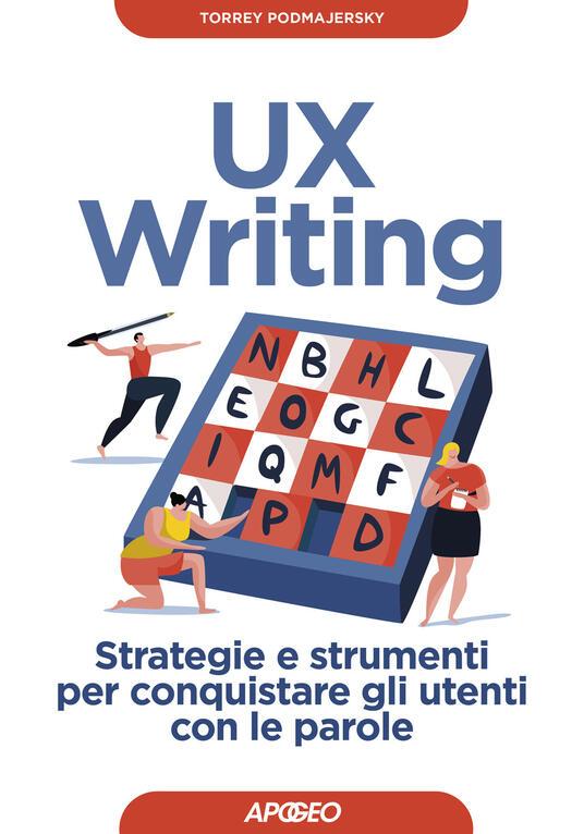 UX writing. Strategie e strumenti per conquistare gli utenti con le parole - Torrey Podmajersky - copertina