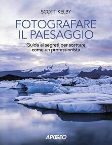 Fotografare il paesaggio. Guida ai segreti per scattare come un professionista.pdf
