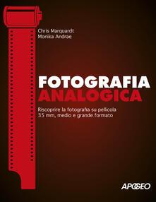 Fotografia analogica. Riscoprire la fotografia su pellicola 35mm, medio e grande formato.pdf