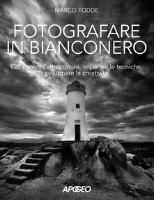 Fotografare in bianconero. Conoscere l'attrezzatura, imparare le tecniche, sviluppare la creatività - Marco Fodde - copertina