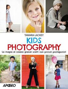 Kids photography. La magia di creare grandi scatti con piccoli protagonisti - Tamara Lackey - copertina