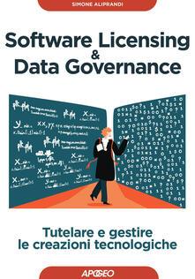 Software licensing & data governance. Tutelare e gestire le creazioni tecnologiche - Simone Aliprandi - copertina