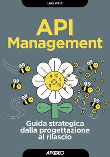 API management. Guida strategica dalla progettazione al rilascio - Luis Weir - copertina