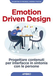 Emotion driven design. Progettare contenuti per interfacce in sintonia con le persone - Valentina Di Michele,Andrea Fiacchi - copertina