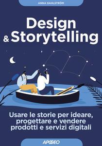 Libro Design & storytelling. Usare le storie per ideare, progettare e vendere prodotti e servizi digitali Anna Dahlström