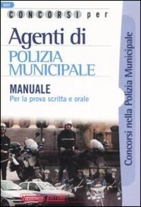 Concorsi per agenti di polizia municipale. Manuale per la prova scritta e orale - copertina