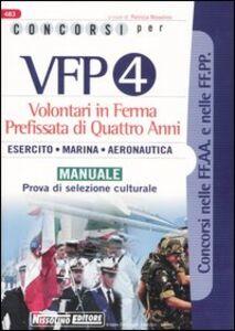Libro Concorsi per VFP 4. Volontari in ferma prefissata di quattro anni. Esercito, marina, areonautica. Manuale. Prova di selezione culturale