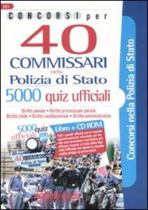 Concorsi per 40 commissari nella polizia di Stato. 5000 quiz ufficiali. Con CD-ROM - copertina