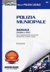 Polizia municipale. Manuale (teoria e test) per la preparazione alle prove preselettive, scritte e orali