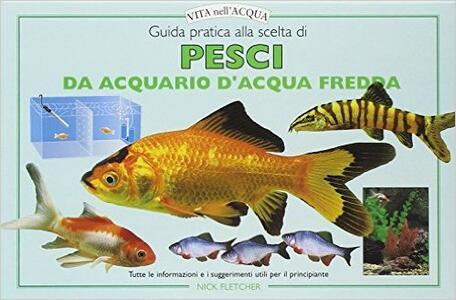 Guida pratica alla scelta di pesci da acquario e d'acqua fredda - Nick Fletcher - copertina