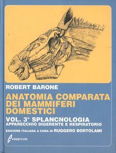 Anatomia comparata dei mammiferi domestici. Vol. 3: Splancnologia: apparecchio digerente, apparecchio respiratorio. - Robert Barone - copertina