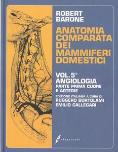 Trattato di anatomia comparata dei mammiferi domestici. Vol. 5\1: Angiologia. Cuore e arterie. - Robert Barone - copertina