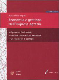 Economia e gestione dell'impresa agraria. Il processo decisionale, il sistema informativo aziendale e gli strumenti di controllo. Con CD-ROM