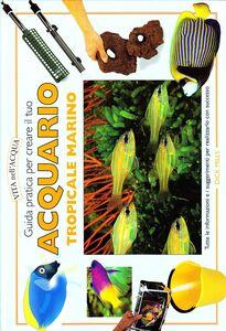 Libro Guida pratica per creare il tuo acquario tropicale marino Dick Mills